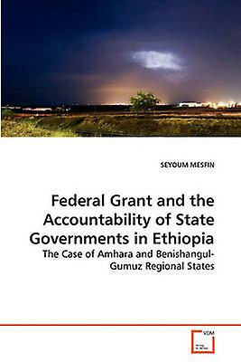 Federal Grant and the Accountability of  State GovernHommests in Ethiopia by MESFIN & SEYOUM