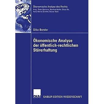 konomische Analyse der ffentlichrechtlichen Strerhaftung  Eine Untersuchung der Altlastenproblematik und des BundesBodenschutzgesetzes by Bender & Silke