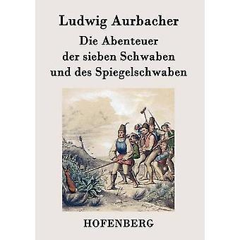 Sterben Sie Abenteuer der Sieben Schwaben Und des Spiegelschwaben von Ludwig Aurbacher