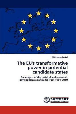The EUs transformative power in potential candidate states by van Berkel & Mieke