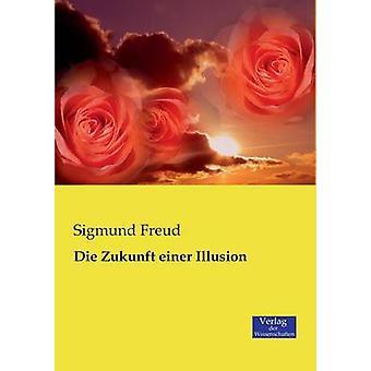 Die Zukunft einer Illusion by Freud & Sigmund