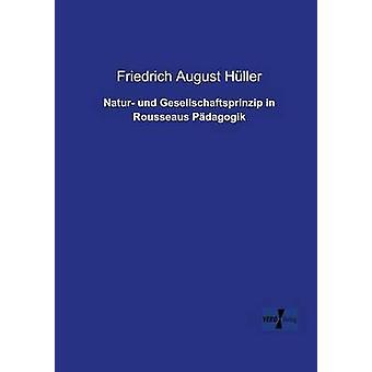 Natur Und Gesellschaftsprinzip in Rousseaus Padagogik by Huller & Friedrich August