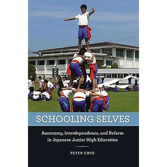 Schooling Selves - Autonomy - Interdependence - and Reform in Japanese