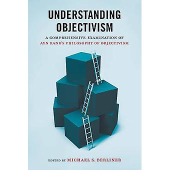 Understanding Objectivism - A Guide to Learning Ayn Rand's Philosophy
