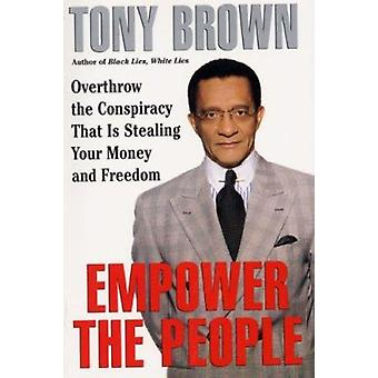 Empower the People - Overthrow the Conspiracy That Is Stealing Your Mo