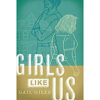 Girls Like Us by Gail Giles - 9780763662677 Book