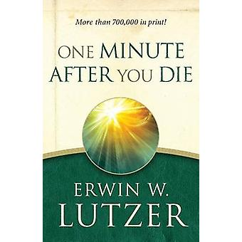 One Minute After You Die by Erwin W Lutzer - 9780802414113 Book