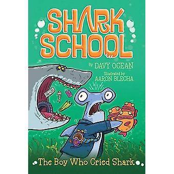 The Boy Who Cried Shark by Davy Ocean - Aaron Blecha - 9781481406888