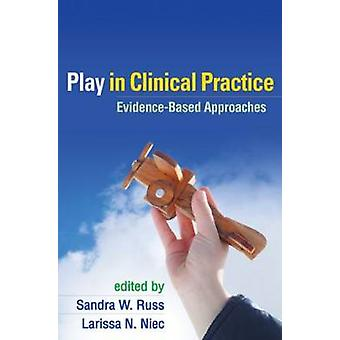 Play in Clinical Practice - Evidence-based Approaches by Sandra W. Rus