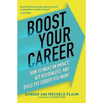 Boost Your Career - How to Make an Impact - Get Recognized - and Build