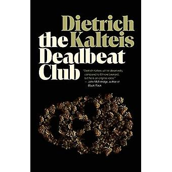 The Deadbeat Club - A Crime Novel by Dietrich Kalteis - 9781770411524