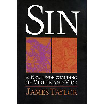 Sin - A New Understanding of Virtue and Vice by James Taylor - 9781896