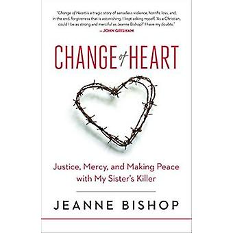 Change of Heart - Justice - Mercy - and Making Peace with My Sister's