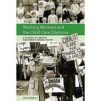 Working Mothers and the Child Care Dilemma - A History of British Colu