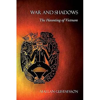 War and Shadows - The Haunting of Vietnam by Mai Lan Gustafsson - 9780