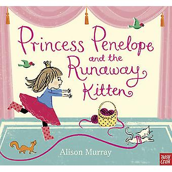 Princess Penelope and the Runaway Kitten by Alison Murray - Murray Al