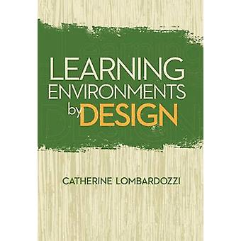 Learning Environments by Design by Catherine Lombardozzi - 9781562869