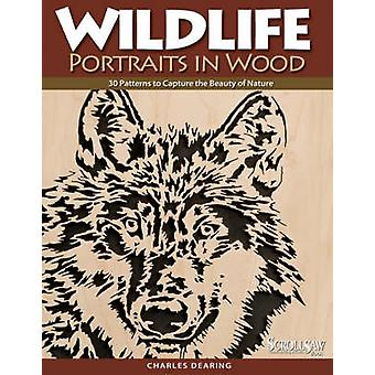 Wildlife Portraits in Wood - 30 Patterns to Capture the Beauty of Natu