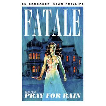 Fatale - Volume 4 - Pray for Rain by Elizabeth Breitweiser - Ed Brubake