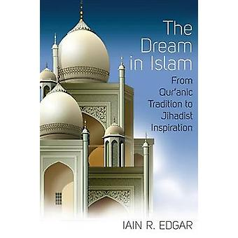 The Dream in Islam - From Qur'anic Tradition to Jihadist Inspiration b