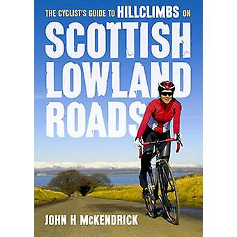 Scottish Lowland Roads - The Cyclist's Guide to Hillclimbs on by John