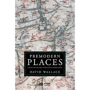 Premoderne plaatsen - Calais naar Suriname - Chaucer aan Aphra Behn door David