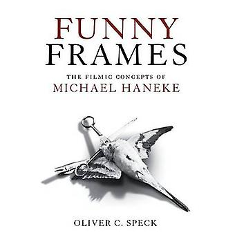 Funny Frames - The Filmic Concepts of Michael Haneke by Oliver C. Spec