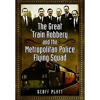 The Great Train Robbery and the Metropolitan Police Flying Squad by G