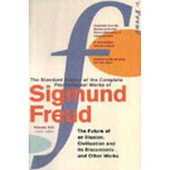 The Complete Psychological Works of Sigmund Freud:  The Future of an Illusion ,  Civilization and Its Discontents  and Other Works Vol 21