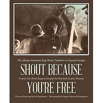 Shout Because You're Free: The African American Ring Shout Tradition in Coastal Georgia (A Sarah Mills Hodge Fund...