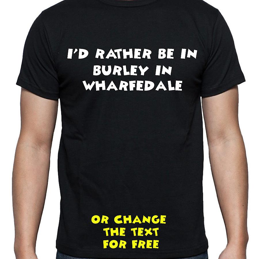 I'd Rather Be In Burley in wharfedale Black Hand Printed T shirt