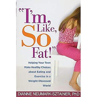 Je suis, comme, si gros!: aider votre adolescent faire des choix sains à manger et à exercer dans un monde obsédé par poids