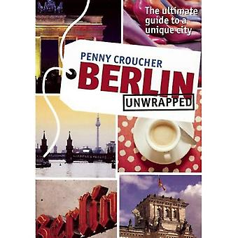 Berlin Unwrapped: The ultimate guide to a unique city
