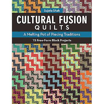 Cultural Fusion Quilts - A Melting Pot of Piecing Traditions by Sujata