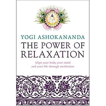 The Power of Relaxation: Align Your Body, Your Mind and Your Life Through Meditation