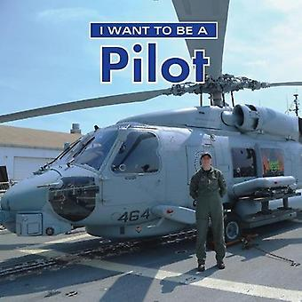 I Want to Be a Pilot: 2018 (I Want to Be)