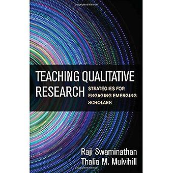 Teaching Qualitative Research: Strategies for Engaging Emerging Scholars