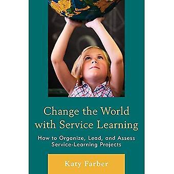 Förändra världen med Service lärande: hur man organisera, leda och utvärdera Service-lärande projekt