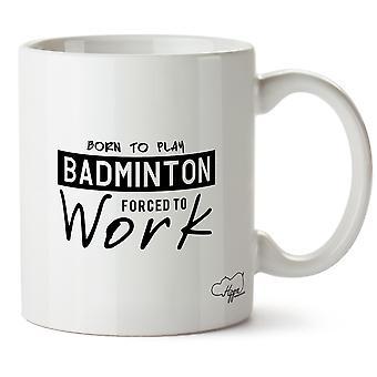 Hippowarehouse född Spela Badminton tvingas arbeta tryckt mugg kopp keramik 10oz