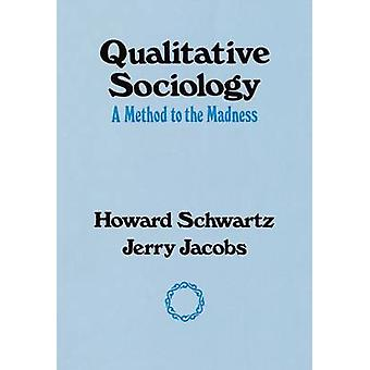 Qualitative Sociology A Method to the Madness by Schwartz & Howard