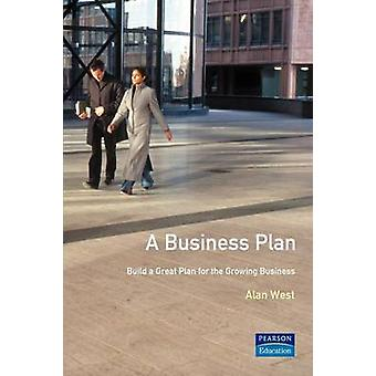 Business Plan Build a Great Plan for the Growing Business by West & Alan