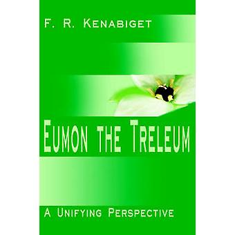 Eumon the TreleumA Unifying Perspective by Kenabiget & F. R