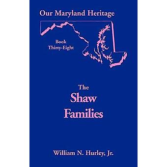 Our Maryland Heritage Book 38 Shaw Families by Hurley & W. N.
