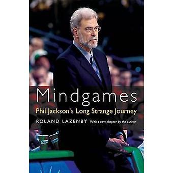 Mindgames Phil Jacksons Long Strange Journey by Lazenby & Roland