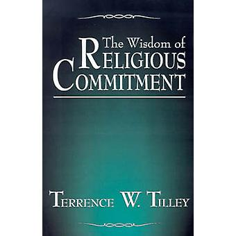 The Wisdom of Religious Commitment by Tilley & Terrence W.