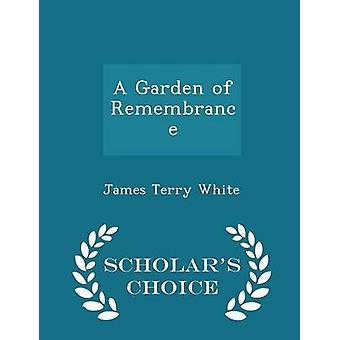 A Garden of Remembrance  Scholars Choice Edition by White & James Terry