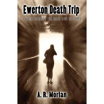 Ewerton Death Trip A Walk Through the Dark Side of Town by Morlan & A. R.
