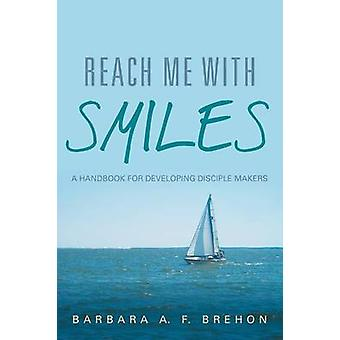 Reach Me with Smiles A Handbook for Developing Disciple Makers by Brehon & Barbara a. F.