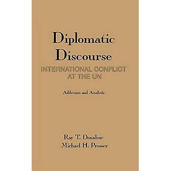 Diplomatic Discourse International Conflict at the United Nations by Donahue & Ray T.