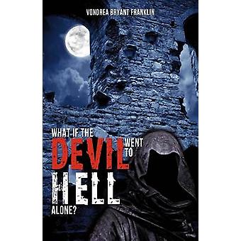 What if the Devil Went to Hell Alone by Franklin & Vondrea Bryant